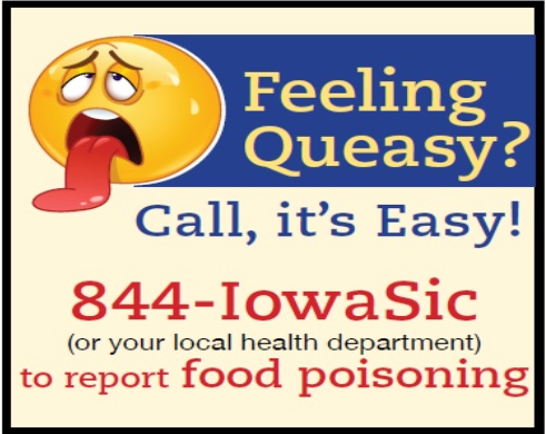 Report suspected foodborne illnes to 844-IowaSic